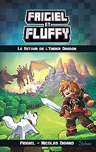 Frigiel et Fluffy, tome 1 : Le Retour de l'Ender Dragon par Frigiel