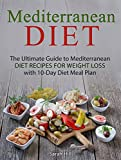 Mediterranean Diet: The Ultimate Guide to Mediterranean Diet Recipes For Weight Loss with 10-Day Diet Meal Plan