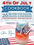 4th Of July Cookbook: 26 Recipes For Salads, Snacks, & Side Dishes-For The Perfect Holiday Picnic