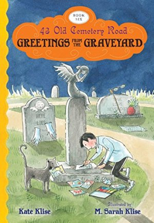 Greetings from the Graveyard (43 Old Cemetery Road) by Kate Klise | Featured Book of the Day | wearewordnerds.com