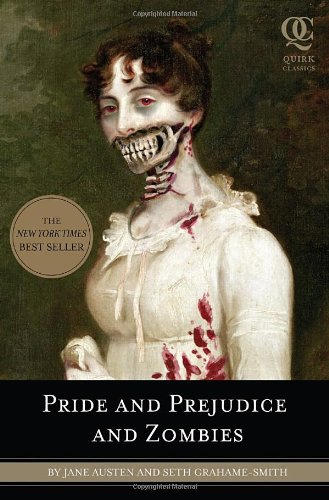 Pride and Prejudice and Zombies: The Classic Regency Romance - Now with Ultraviolent Zombie Mayhem!
