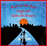 Run to the Sun/Walk with Dreams
