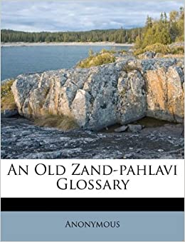 An Old Zand Pahlavi Glossary Anonymous 9781175445186