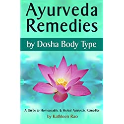 Ayurveda Remedies: ( by Dosha Body Type ) ~ A Guide to Homeopathic & Herbal Ayurvedic Remedies