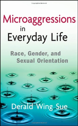 Microaggressions in Everyday Life: Race, Gender, and Sexual Orientation