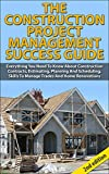 The Construction Project Management Success Guide 2nd Edition:  Everything You Need To Know About Construction Contracts, Estimating, Planning And Scheduling, ... How-To & Home Improvements))