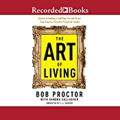 The Art of Living by Bob Proctor, Sandra Gallagher, LJ Ganser (Narrator)
