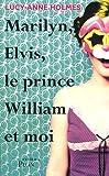 Marilyn, Elvis, le prince William et moi par Holmes