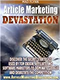 Article Marketing Devastation - Complete Step-by-Step Guide On How To use Article Marketing For SEO, Traffic & Sales