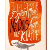Jetzt spricht Dylan Mint und Mr. Dog hält die Klappe / Brian Conaghan