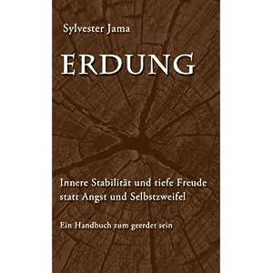 Erdung: Innere Stabilität und tiefe Freude statt Angst und Selbstzweifel - Ein Handbuch zum geerdet sein
