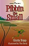 Pibbin the Small: A Tale of Friendship Bog (Friendship Bog Series)