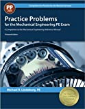 Practice Problems for the Mechanical Engineering PE Exam: A Companion to the Mechanical Engineering Reference Manual (Comprehensive Practice for the Mechanical Pe Exam)