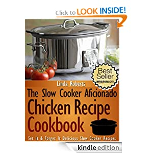 Slow Cooker Chicken - The Slow Cooker Aficionado Chicken Recipe Cookbook (The Slow Cooker Aficionado Recipe Cookbooks)