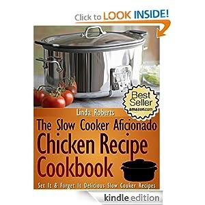 Slow Cooker Chicken - The Slow Cooker Aficionado Chicken Recipe Cookbook (The Slow Cooker Aficionado Recipe Cookbooks)