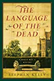 The Language of the Dead: A World War II Mystery by Stephen Kelly
