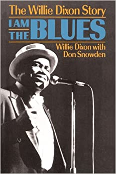 I Am The Blues: The Willie Dixon Story (Willie Dixon & Don Snowden)