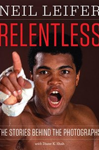 Relentless: The Stories behind the Photographs (Focus on American History)