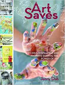 Art Saves: Stories, Inspiration and Prompts Sharing the ...