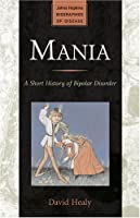 "Cover of ""Mania: A Short History of Bipol..."