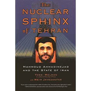 Nuclear Sphinx of Tehran: Mahmoud Ahmadinejad and the State of Iran