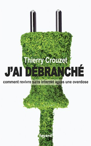 Thierry Crouzet - J'ai débranché