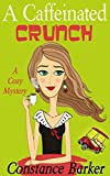 A Caffeinated Crunch: A Cozy Mystery (Sweet Home Mystery Series Book 2)