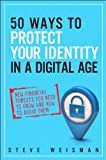 50 Ways to Protect Your Identity in a Digital Age: New Financial Threats You Need to Know and How to Avoid Them (2nd Edition)