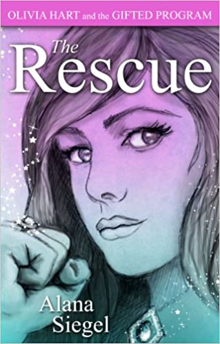 The Rescue (Olivia Hart and the Gifted Program Book 3) by Alana Siegel