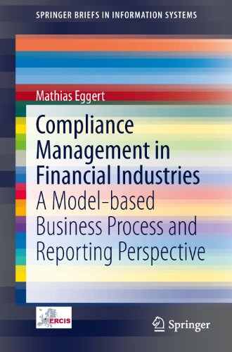 Compliance Management in Financial Industries: A Model-based Business Process and Reporting Perspective (SpringerBriefs in Information Systems)