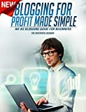 Blogging: Blogging For Profit Made Simple: NO-BS Blogging For Beginners Guide (Blogging For Profit, Blogging For Beginners, Blogging, Make Money Blogging, ... Blogging For Money, Content Marketin)