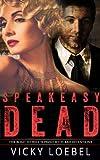 Speakeasy Dead: A Roaring Twenties Paranormal Romantic Comedy