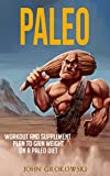 Paleo: Workout and Supplement Plan to Gain Weight on a Paleo Diet (Body Building, Low Carb, Muscle and Fitness, Whole Foods, Crossfit, Robb Wolf, Mark Sisson)