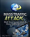 Mass Traffic Attack Video Course - Melt Your Server With a Mass Traffic Attack + Big BONUS