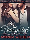 So Unexpected (Ty & Sara Book 1)