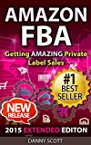 Amazon FBA: Getting AMAZING Private Label Sales: The Quick Start Guide to Selling Private Label Products on Amazon (Amazon FBA, private label, fulfillment ... private label rights selling, selling)
