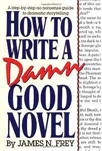 "Cover of ""How to Write a Damn Good Novel:..."