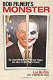 Bob Filner's Monster: The Unraveling of an American Mayor and What We Can Learn From It
