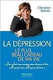 La dépression, le plus beau cadeau de ma vie par Christine Dubois