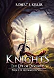 Knights: The Eye of Divinity (A Novel of Epic Fantasy) (The Knights Series)