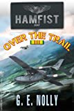 """Hamfist Over The Trail: The Air Combat Adventures of Hamilton """"Hamfist"""" Hancock (The Adventures of Hamilton """"Hamfist"""" Hancock 1)"""