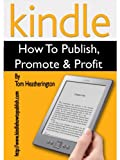 Kindle - How to Publish, Promote & Profit