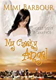 My Cheeky Angel: Book #1- Romance and Heavenly Spirits! (Angels with Attitudes)