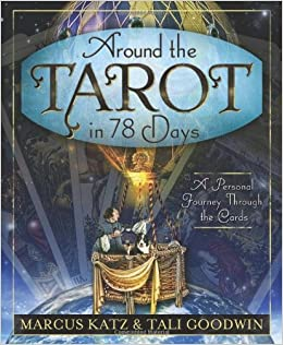 Around The Tarot In 78 Days A Personal Journey Through The