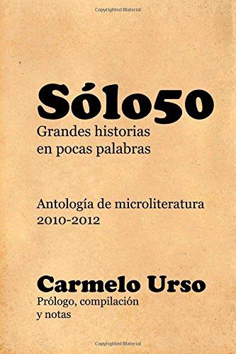 Solo50:: Antologia de Microliteratura 2010-2012 (Spanish Edition)