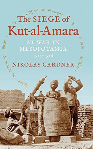 The Siege of Kut-Al-Amara: At War in Mesopotamia, 1915-1916 (Twentieth-Century Battles)