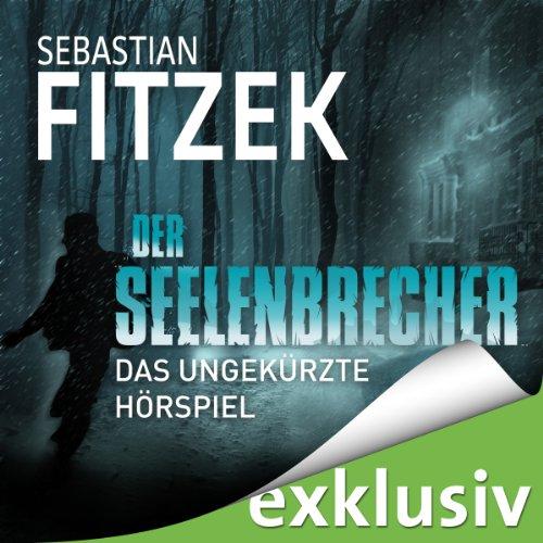 Sebastian Fitzek - Der Seelenbrecher (Audible)