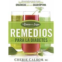 Los Remedios Para La Diabetes de La Dama de Los Jugos: Recetas de Jugos, Batidos y Alimentos Organicos Para Una Salud Optima