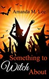 Something to Witch About (Wicked Witches of the Midwest Book 5)