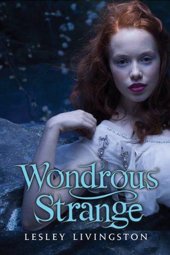 """""""Wondrous Strange"""" by Lesley Livingston"""